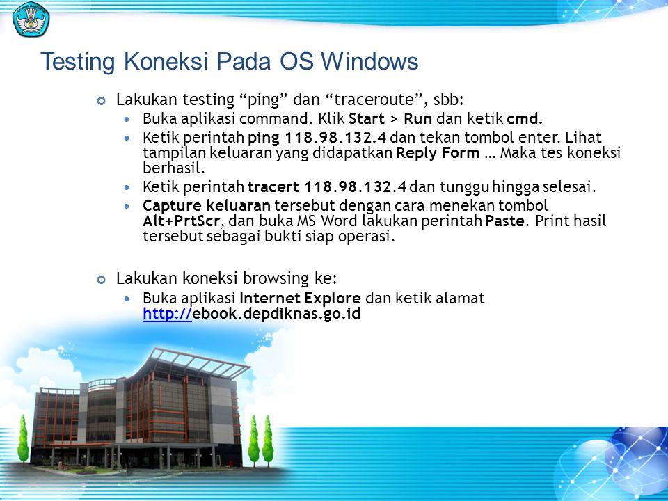 "Testing Koneksi Pada OS Windows Lakukan testing ""ping"" dan ""traceroute"", sbb:  Buka aplikasi command. Klik Start > Run dan ketik cmd.  Ketik perinta"