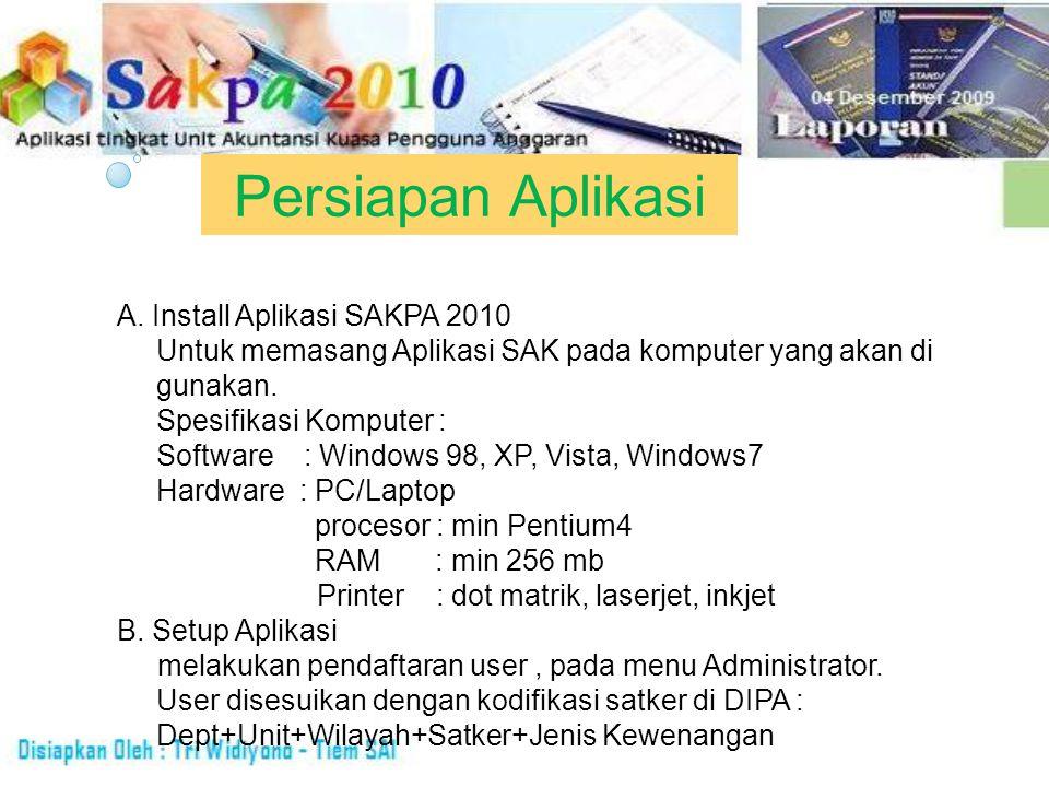 Persiapan Aplikasi A. Install Aplikasi SAKPA 2010 Untuk memasang Aplikasi SAK pada komputer yang akan di gunakan. Spesifikasi Komputer : Software : Wi