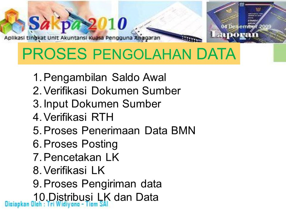 PROSES PENGOLAHAN DATA 1.Pengambilan Saldo Awal 2.Verifikasi Dokumen Sumber 3.Input Dokumen Sumber 4.Verifikasi RTH 5.Proses Penerimaan Data BMN 6.Pro