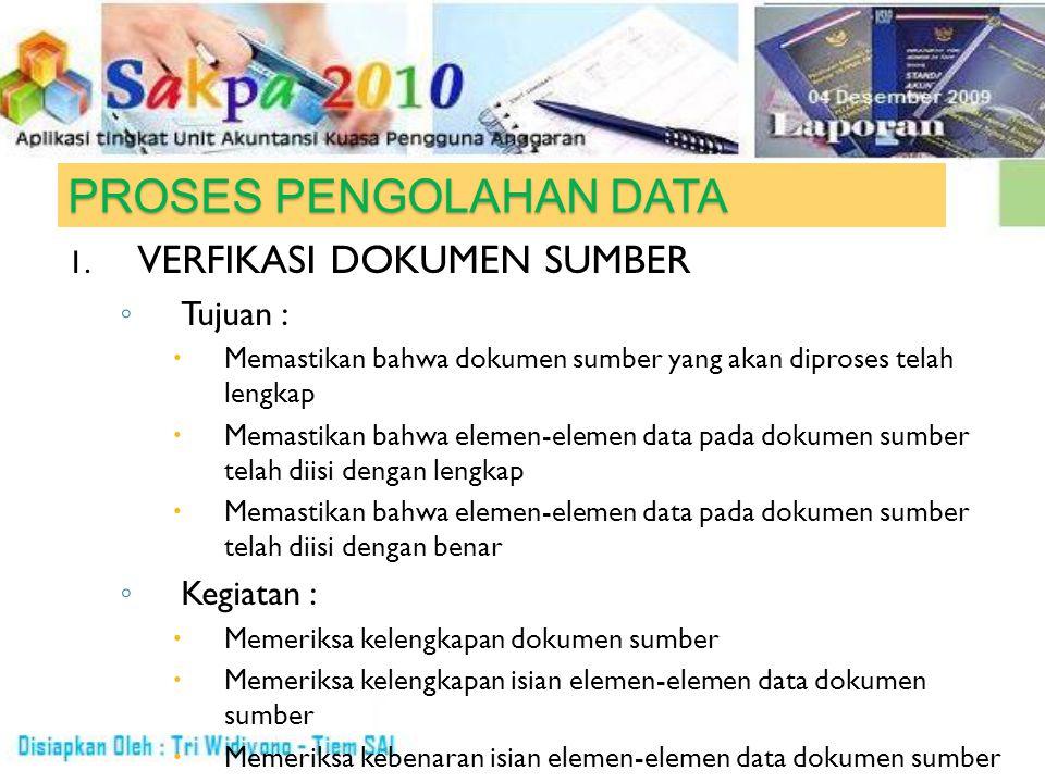 PROSES PENGOLAHAN DATA 1. VERFIKASI DOKUMEN SUMBER ◦ Tujuan :  Memastikan bahwa dokumen sumber yang akan diproses telah lengkap  Memastikan bahwa el