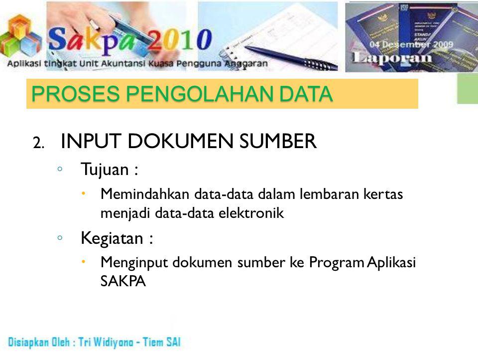 PROSES PENGOLAHAN DATA 2. INPUT DOKUMEN SUMBER ◦ Tujuan :  Memindahkan data-data dalam lembaran kertas menjadi data-data elektronik ◦ Kegiatan :  Me