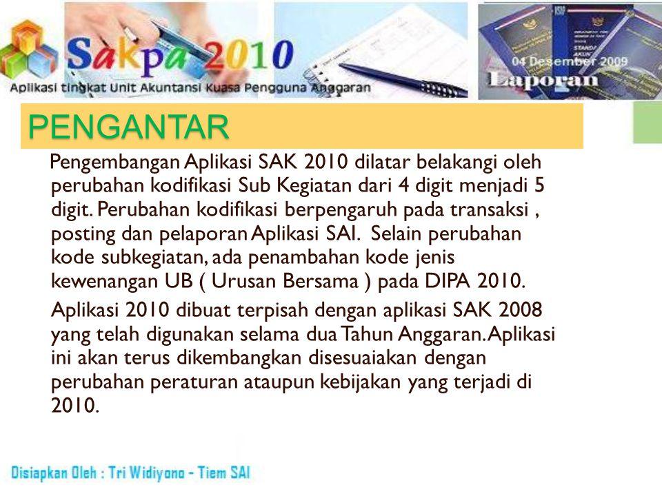 PENGANTAR Pengembangan Aplikasi SAK 2010 dilatar belakangi oleh perubahan kodifikasi Sub Kegiatan dari 4 digit menjadi 5 digit. Perubahan kodifikasi b