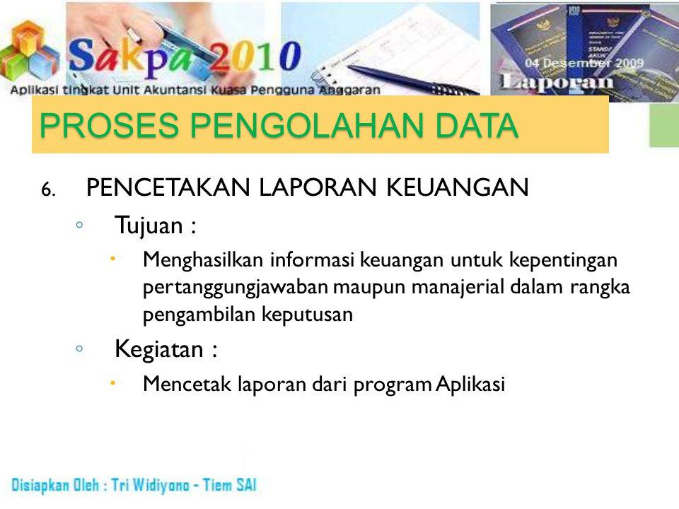 PROSES PENGOLAHAN DATA 6. PENCETAKAN LAPORAN KEUANGAN ◦ Tujuan :  Menghasilkan informasi keuangan untuk kepentingan pertanggungjawaban maupun manajer