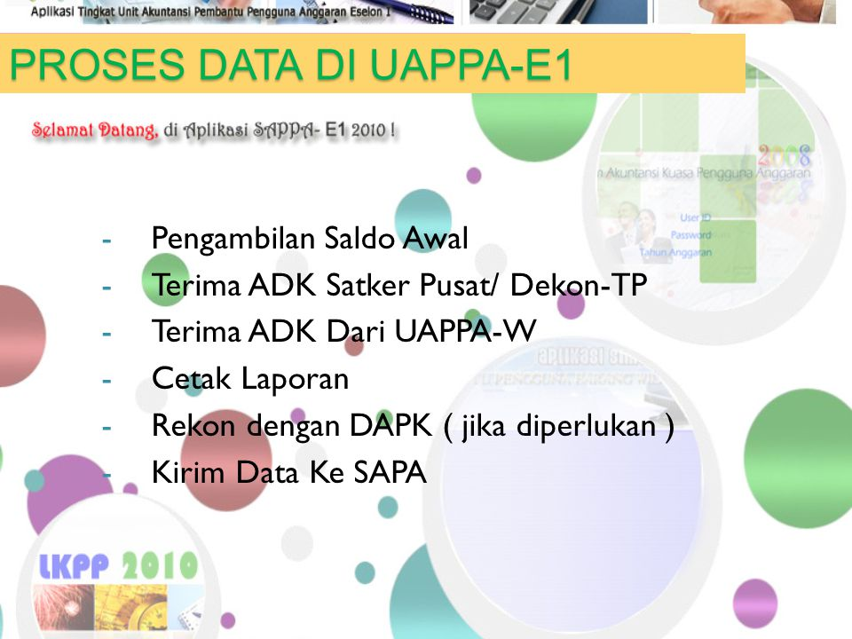 PROSES DATA DI UAPPA-E1 -Pengambilan Saldo Awal -Terima ADK Satker Pusat/ Dekon-TP -Terima ADK Dari UAPPA-W -Cetak Laporan -Rekon dengan DAPK ( jika d