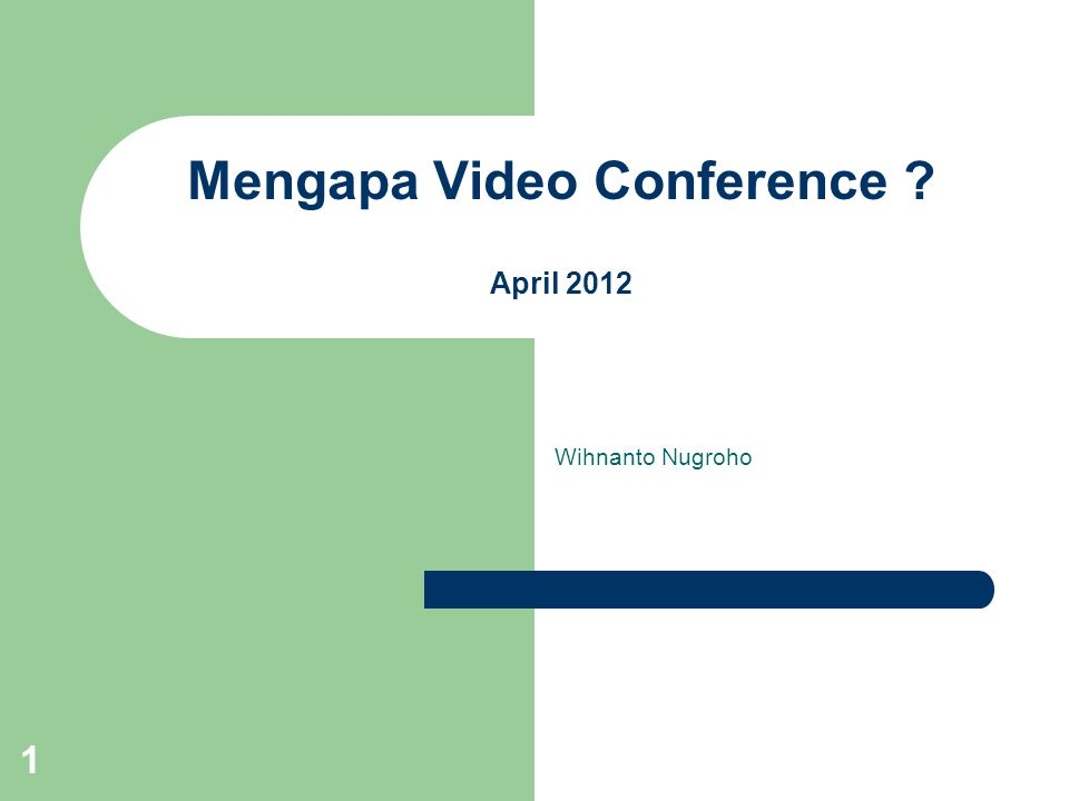 1 Mengapa Video Conference ? April 2012 Wihnanto Nugroho