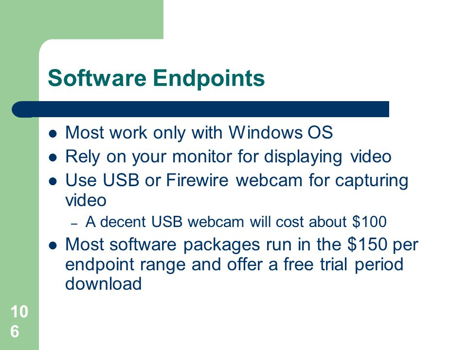 Software Endpoints  Most work only with Windows OS  Rely on your monitor for displaying video  Use USB or Firewire webcam for capturing video – A d