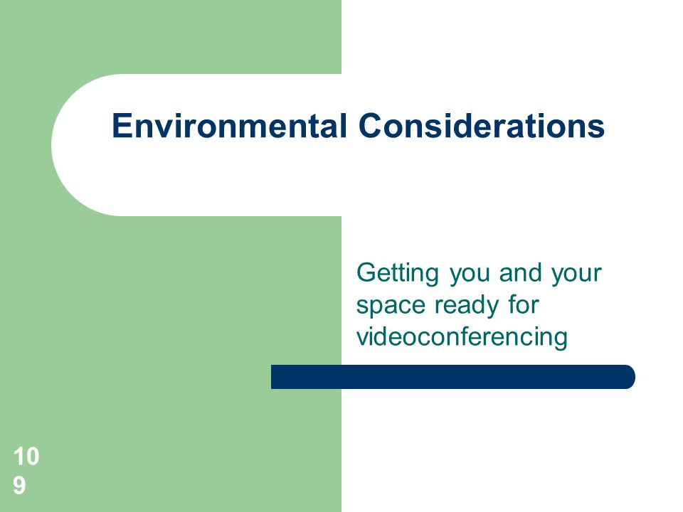 Getting you and your space ready for videoconferencing Environmental Considerations 109