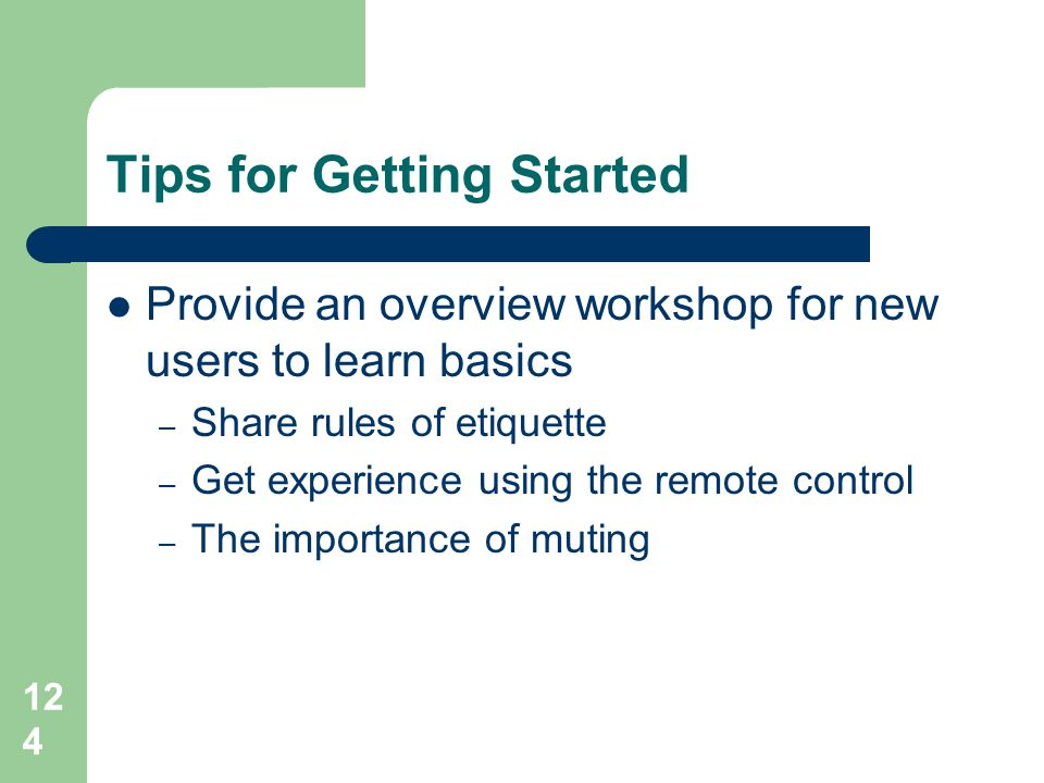 Tips for Getting Started  Provide an overview workshop for new users to learn basics – Share rules of etiquette – Get experience using the remote con