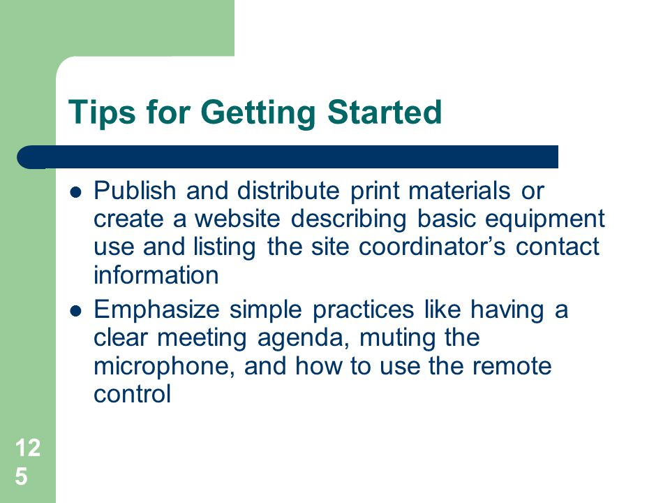 Tips for Getting Started  Publish and distribute print materials or create a website describing basic equipment use and listing the site coordinator'