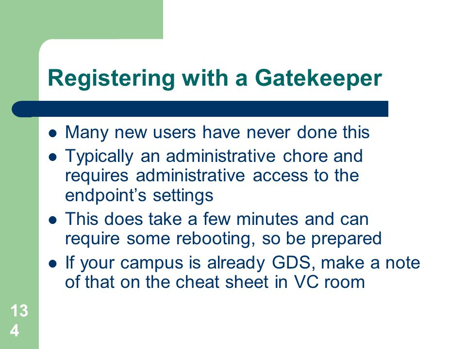 134 Registering with a Gatekeeper  Many new users have never done this  Typically an administrative chore and requires administrative access to the