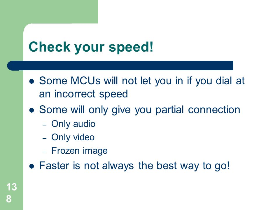138 Check your speed!  Some MCUs will not let you in if you dial at an incorrect speed  Some will only give you partial connection – Only audio – On