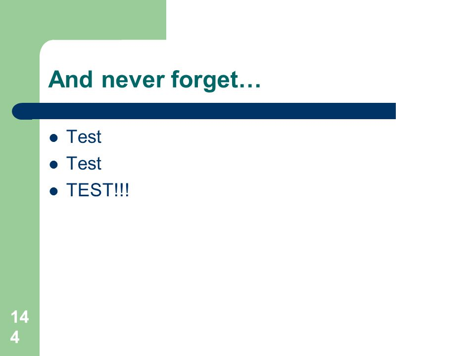 144 And never forget…  Test  TEST!!!