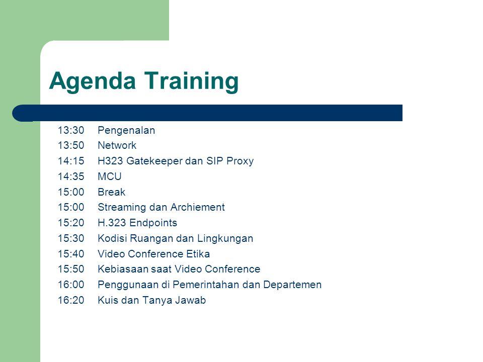 Agenda Training 13:30 13:50 14:15 14:35 15:00 15:20 15:30 15:40 15:50 16:00 16:20 Pengenalan Network H323 Gatekeeper dan SIP Proxy MCU Break Streaming