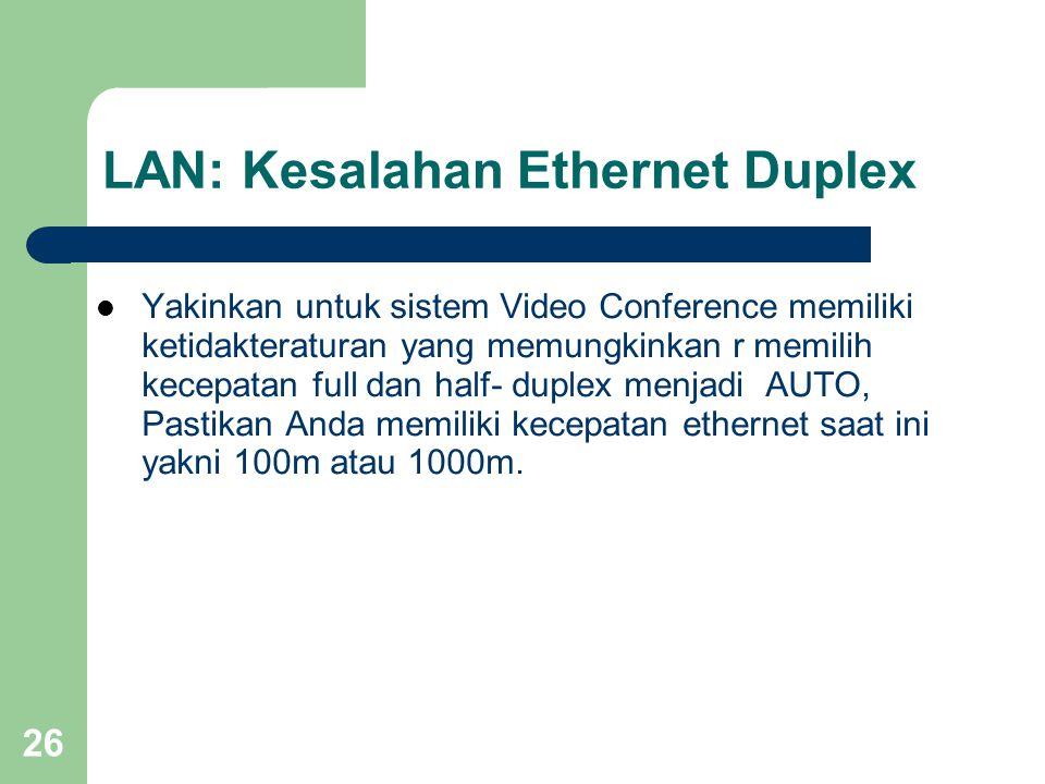 26 LAN: Kesalahan Ethernet Duplex  Yakinkan untuk sistem Video Conference memiliki ketidakteraturan yang memungkinkan r memilih kecepatan full dan half- duplex menjadi AUTO, Pastikan Anda memiliki kecepatan ethernet saat ini yakni 100m atau 1000m.