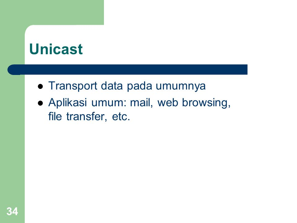 34 Unicast  Transport data pada umumnya  Aplikasi umum: mail, web browsing, file transfer, etc.