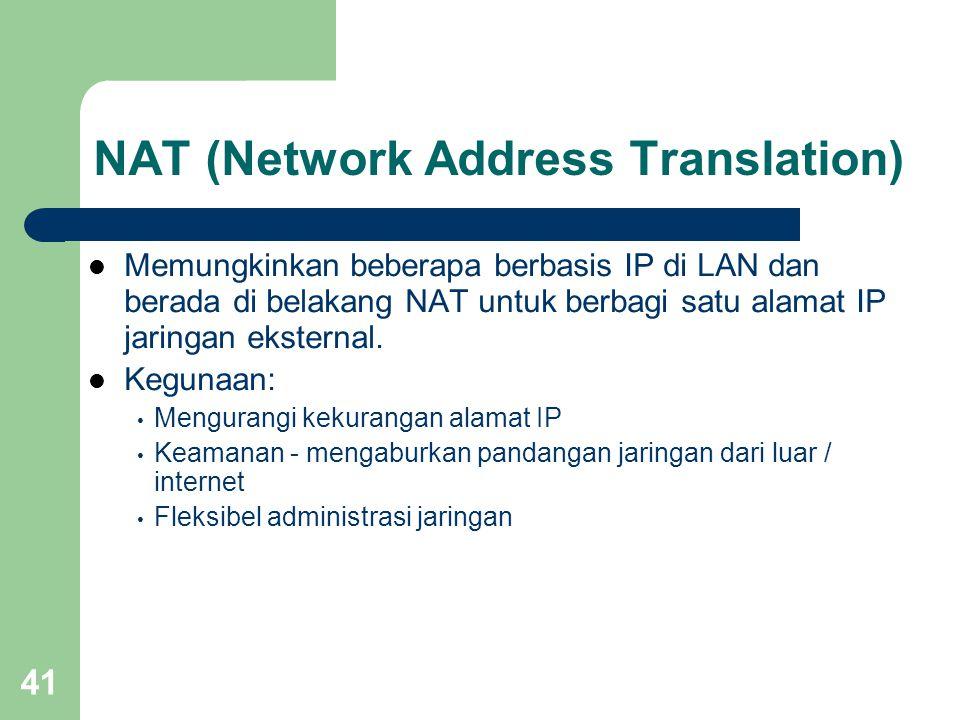 41 NAT (Network Address Translation)  Memungkinkan beberapa berbasis IP di LAN dan berada di belakang NAT untuk berbagi satu alamat IP jaringan eksternal.