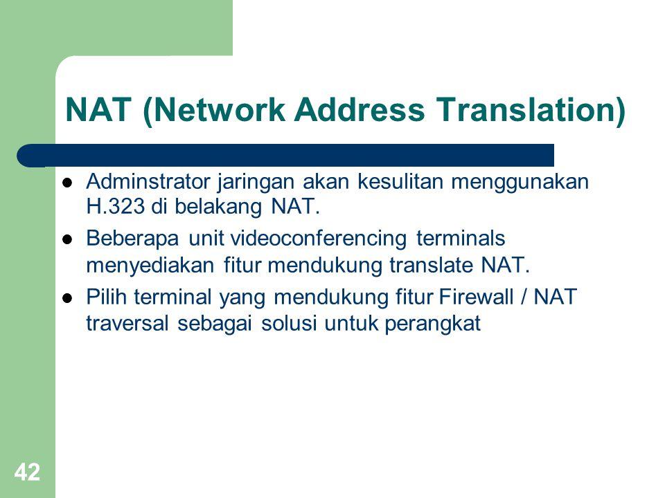 42 NAT (Network Address Translation)  Adminstrator jaringan akan kesulitan menggunakan H.323 di belakang NAT.  Beberapa unit videoconferencing termi