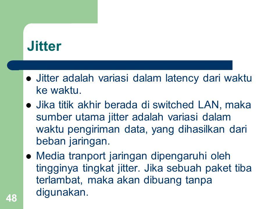 48 Jitter  Jitter adalah variasi dalam latency dari waktu ke waktu.  Jika titik akhir berada di switched LAN, maka sumber utama jitter adalah varias