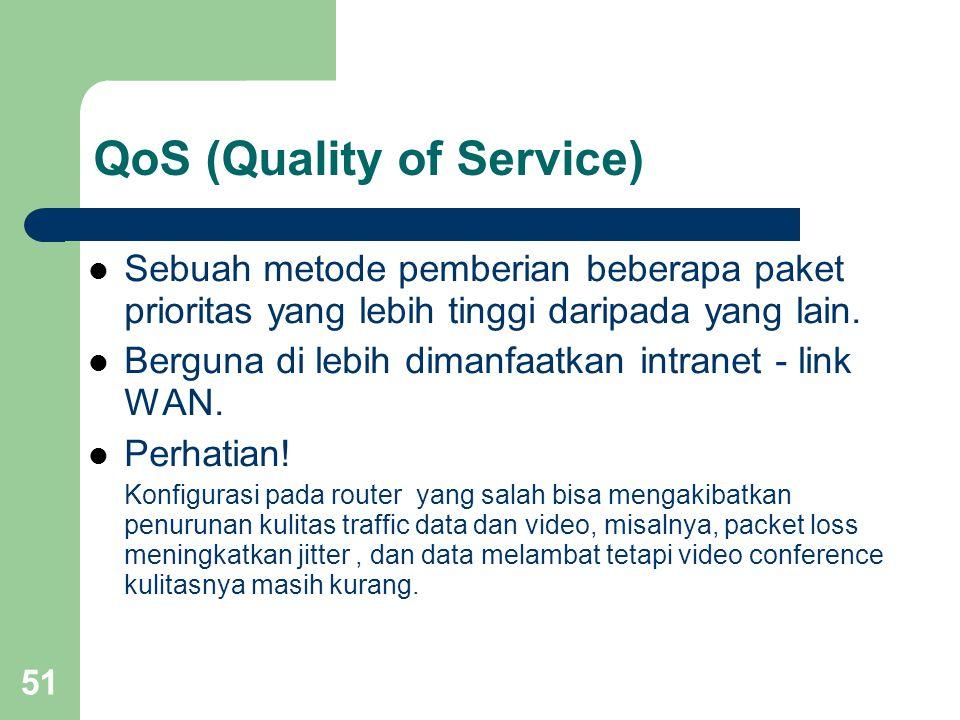 51 QoS (Quality of Service)  Sebuah metode pemberian beberapa paket prioritas yang lebih tinggi daripada yang lain.  Berguna di lebih dimanfaatkan i