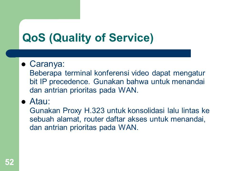 52 QoS (Quality of Service)  Caranya: Beberapa terminal konferensi video dapat mengatur bit IP precedence. Gunakan bahwa untuk menandai dan antrian p
