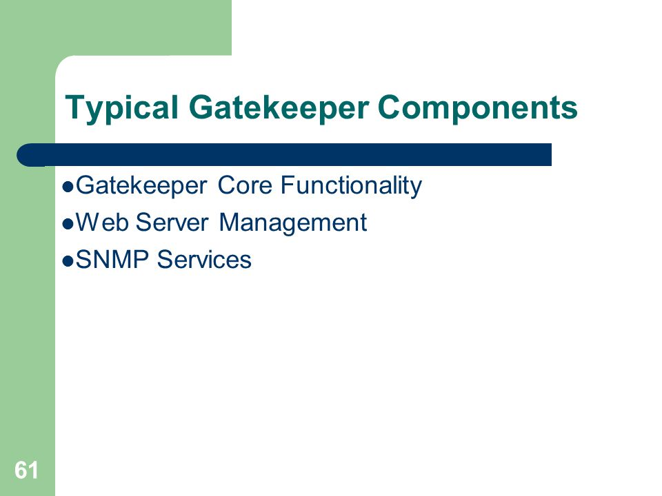 61 Typical Gatekeeper Components  Gatekeeper Core Functionality  Web Server Management  SNMP Services
