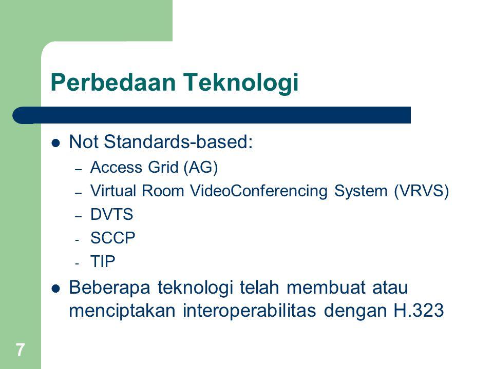7 Perbedaan Teknologi  Not Standards-based: – Access Grid (AG) – Virtual Room VideoConferencing System (VRVS) – DVTS - SCCP - TIP  Beberapa teknolog