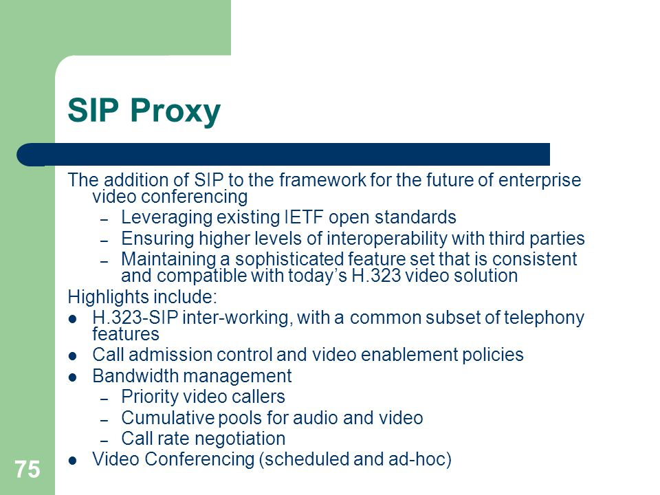 SIP Proxy The addition of SIP to the framework for the future of enterprise video conferencing – Leveraging existing IETF open standards – Ensuring hi