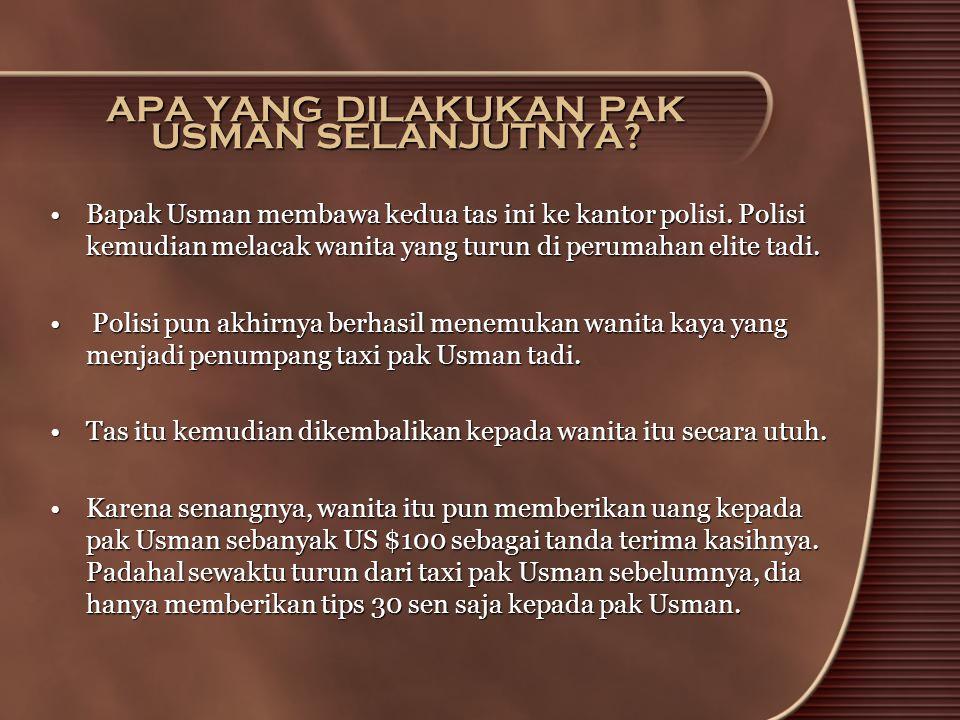 APA YANG DILAKUKAN PAK USMAN SELANJUTNYA? •Bapak Usman membawa kedua tas ini ke kantor polisi. Polisi kemudian melacak wanita yang turun di perumahan