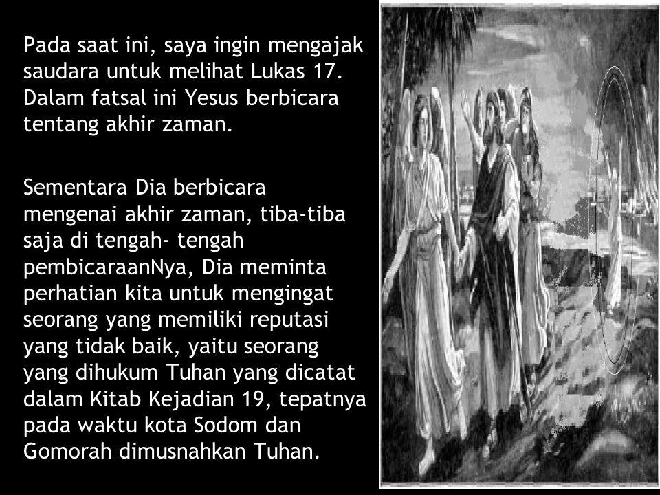 Pada saat ini, saya ingin mengajak saudara untuk melihat Lukas 17. Dalam fatsal ini Yesus berbicara tentang akhir zaman. Sementara Dia berbicara menge