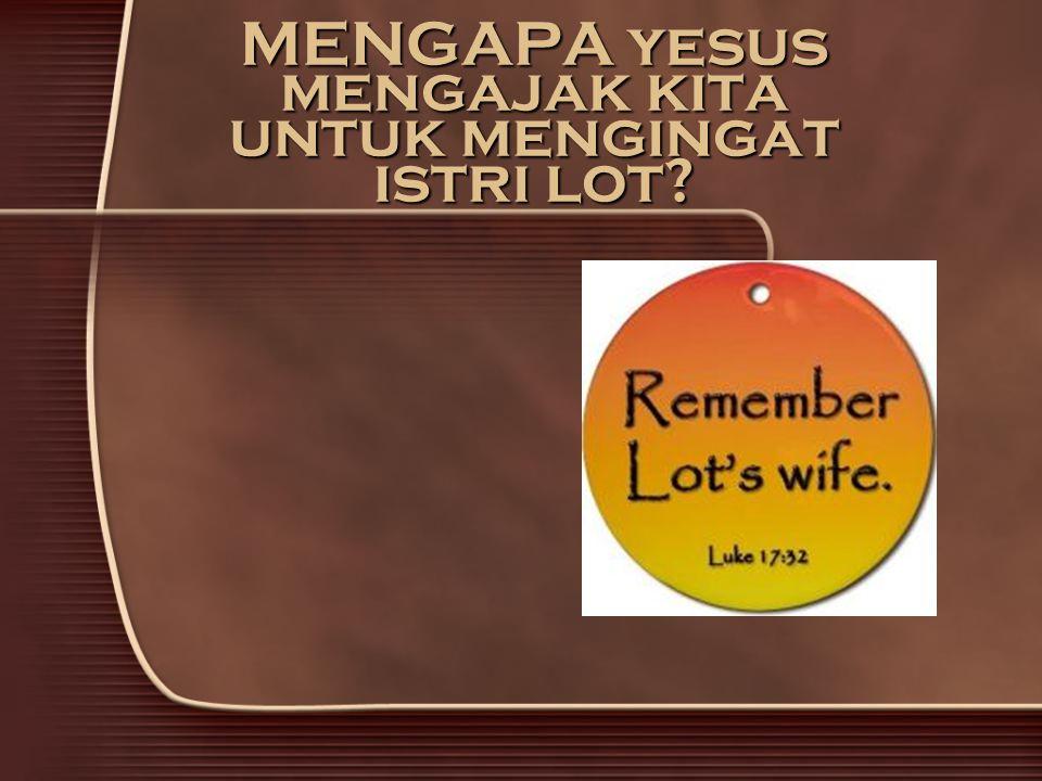 MENGAPA yesus mengajak kita untuk mengingat istri lot?