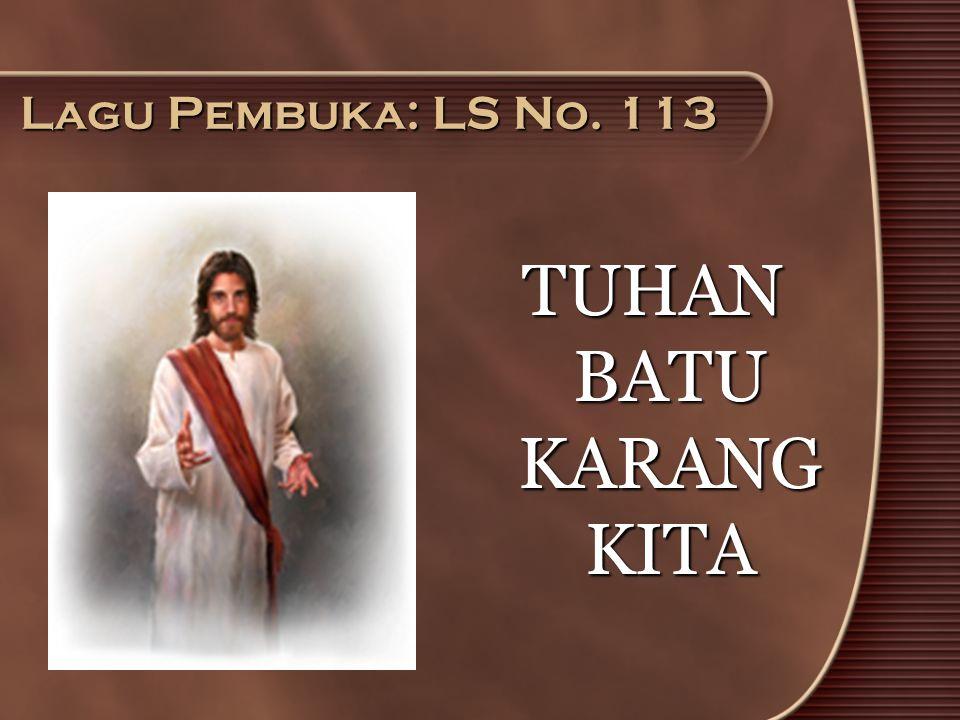 Lagu Pembuka: LS No. 113 TUHAN BATU KARANG KITA