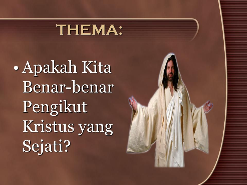 THEMA: •Apakah Kita Benar-benar Pengikut Kristus yang Sejati?