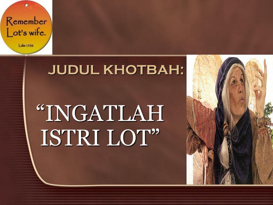 JUDUL KHOTBAH: INGATLAH ISTRI LOT