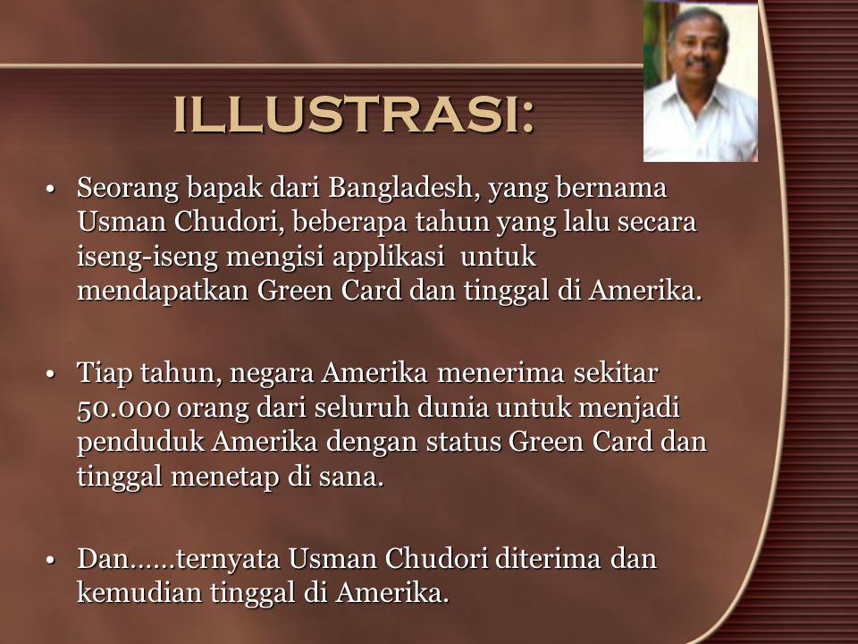 ILLUSTRASI: •Seorang bapak dari Bangladesh, yang bernama Usman Chudori, beberapa tahun yang lalu secara iseng-iseng mengisi applikasi untuk mendapatkan Green Card dan tinggal di Amerika.