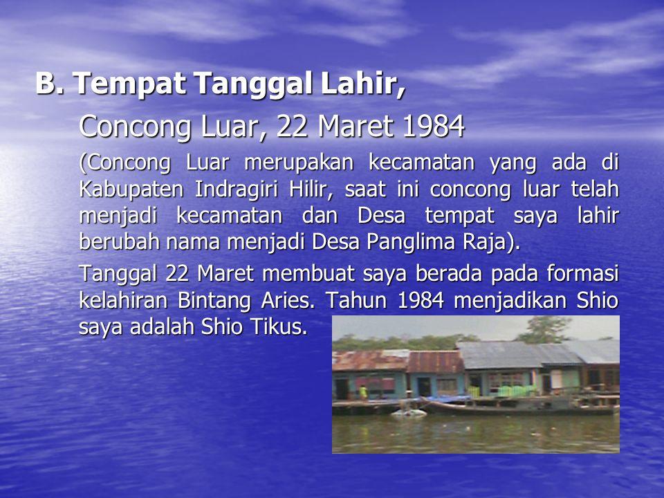 B. Tempat Tanggal Lahir, Concong Luar, 22 Maret 1984 (Concong Luar merupakan kecamatan yang ada di Kabupaten Indragiri Hilir, saat ini concong luar te