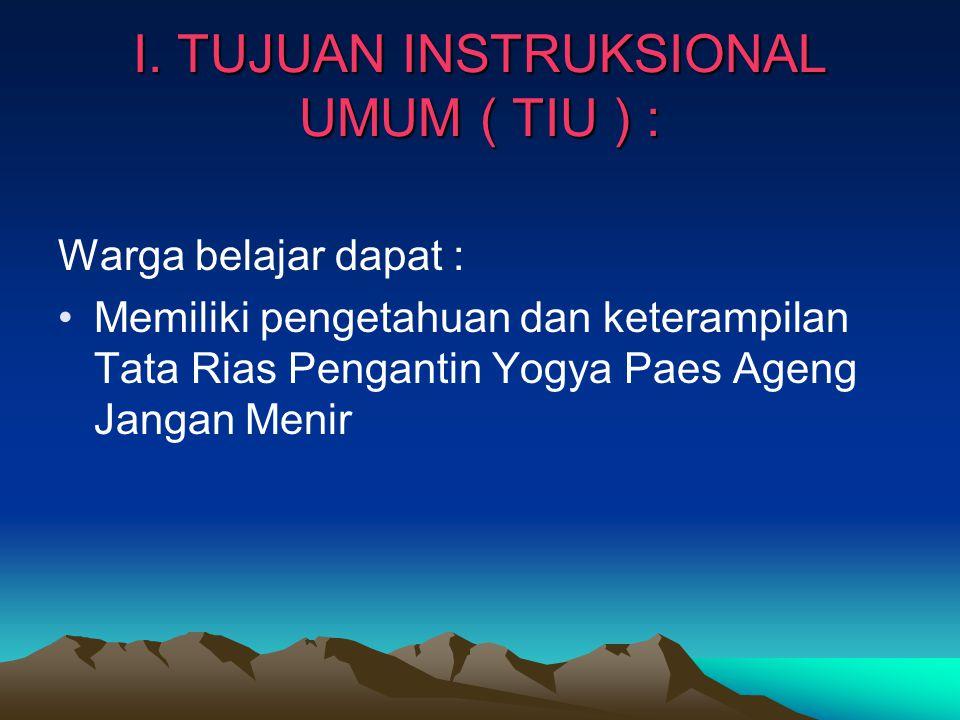 I. TUJUAN INSTRUKSIONAL UMUM ( TIU ) : Warga belajar dapat : •Memiliki pengetahuan dan keterampilan Tata Rias Pengantin Yogya Paes Ageng Jangan Menir