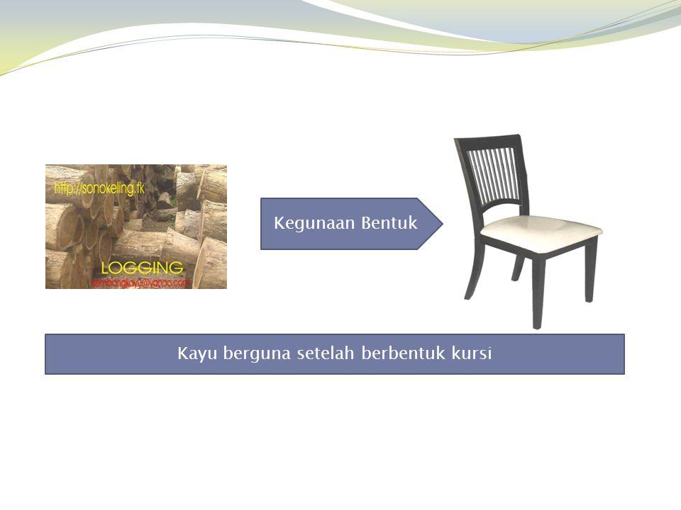 Kegunaan Bentuk Kayu berguna setelah berbentuk kursi