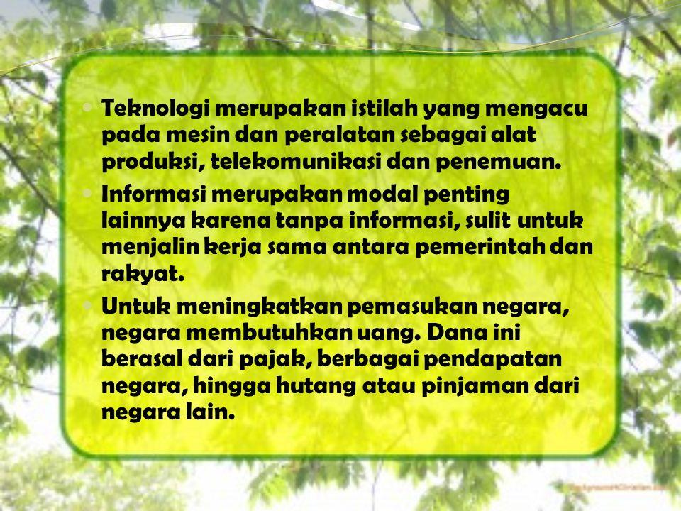 Teknologi merupakan istilah yang mengacu pada mesin dan peralatan sebagai alat produksi, telekomunikasi dan penemuan.  Informasi merupakan modal pe