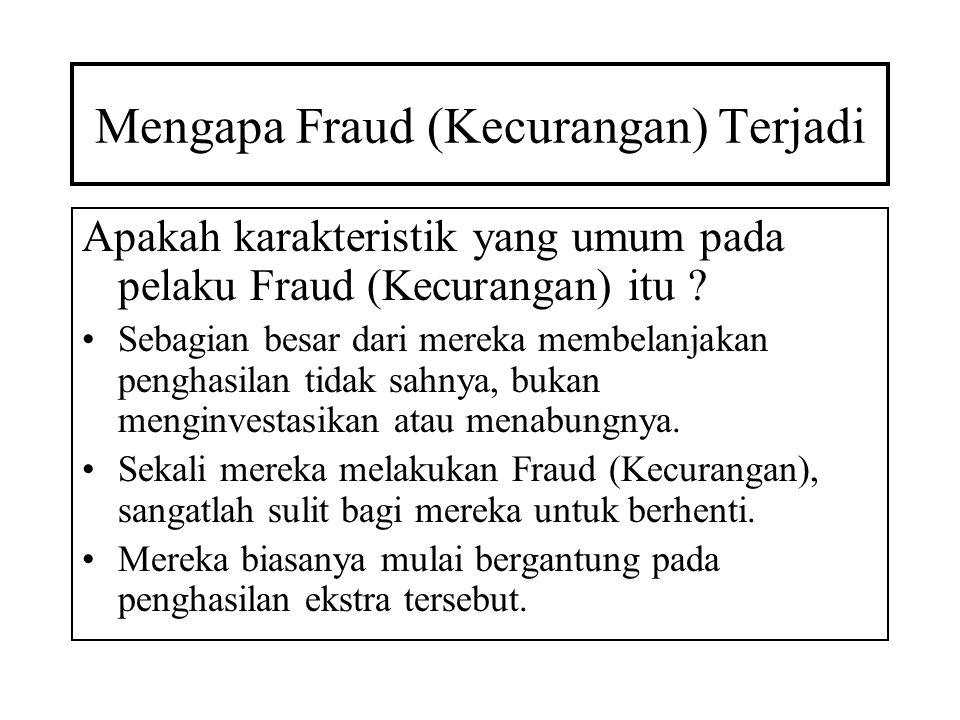 Mengapa Fraud (Kecurangan) Terjadi Apakah karakteristik yang umum pada pelaku Fraud (Kecurangan) itu ? •Sebagian besar dari mereka membelanjakan pengh