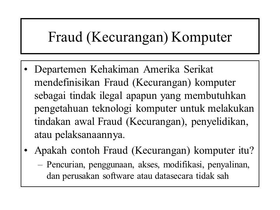 Fraud (Kecurangan) Komputer •Departemen Kehakiman Amerika Serikat mendefinisikan Fraud (Kecurangan) komputer sebagai tindak ilegal apapun yang membutuhkan pengetahuan teknologi komputer untuk melakukan tindakan awal Fraud (Kecurangan), penyelidikan, atau pelaksanaannya.