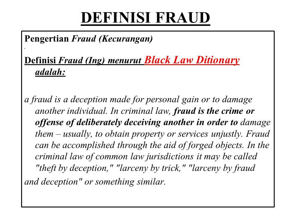 DEFINISI FRAUD Yang diterjemahkan (tidak resmi), kecurangan adalah : Kecurangan merupakan penipuan yang dibuat untuk mendapatkan keuntungan pribadi atau untuk merugikan orang lain.