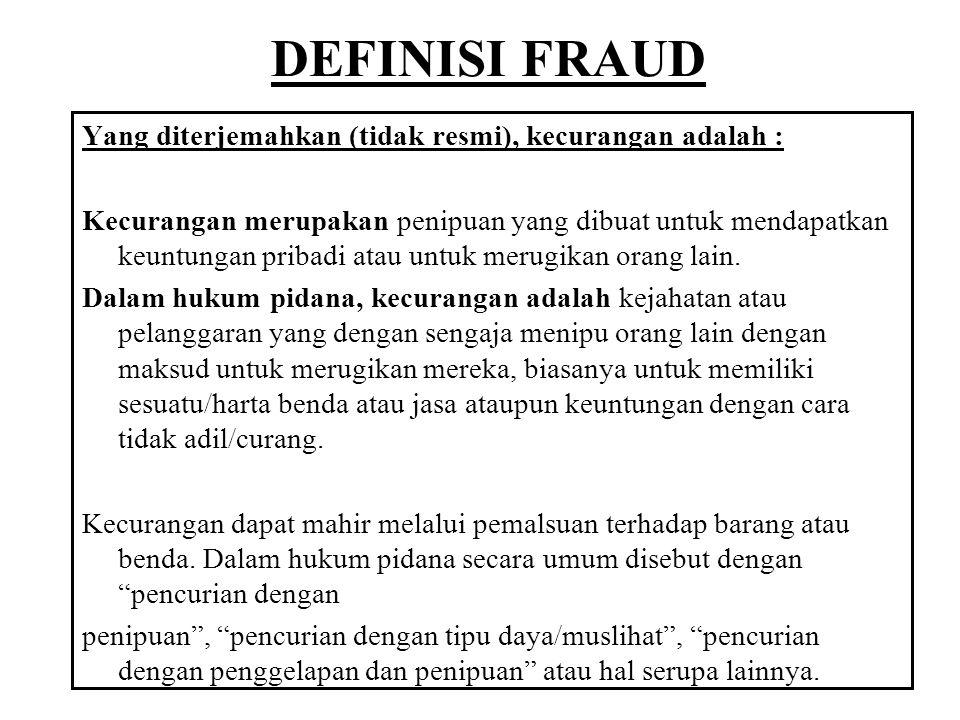 DEFINISI FRAUD Yang diterjemahkan (tidak resmi), kecurangan adalah : Kecurangan merupakan penipuan yang dibuat untuk mendapatkan keuntungan pribadi at