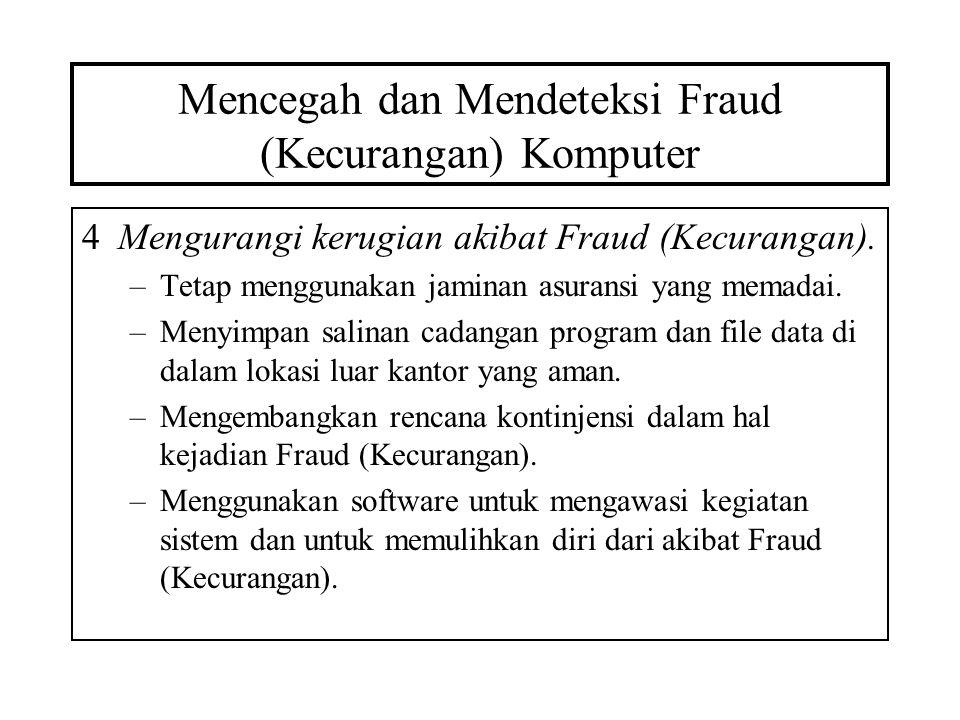 Mencegah dan Mendeteksi Fraud (Kecurangan) Komputer 4Mengurangi kerugian akibat Fraud (Kecurangan). –Tetap menggunakan jaminan asuransi yang memadai.