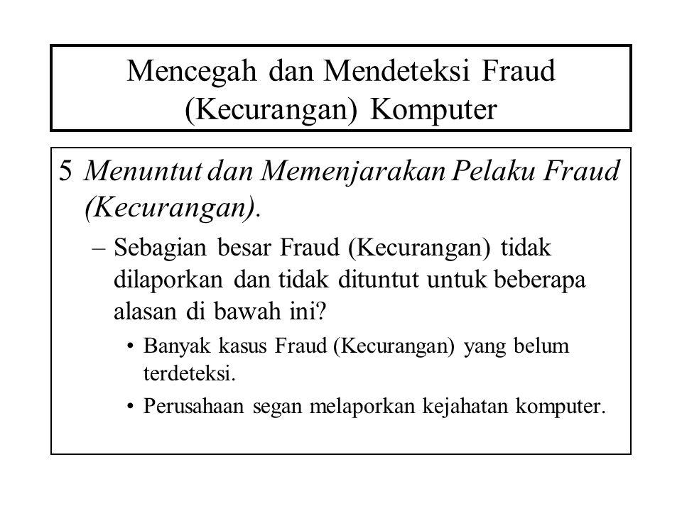 Mencegah dan Mendeteksi Fraud (Kecurangan) Komputer 5Menuntut dan Memenjarakan Pelaku Fraud (Kecurangan). –Sebagian besar Fraud (Kecurangan) tidak dil