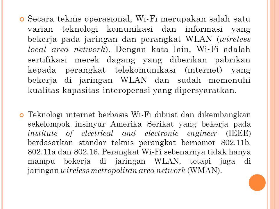 Secara teknis operasional, Wi-Fi merupakan salah satu varian teknologi komunikasi dan informasi yang bekerja pada jaringan dan perangkat WLAN ( wirele