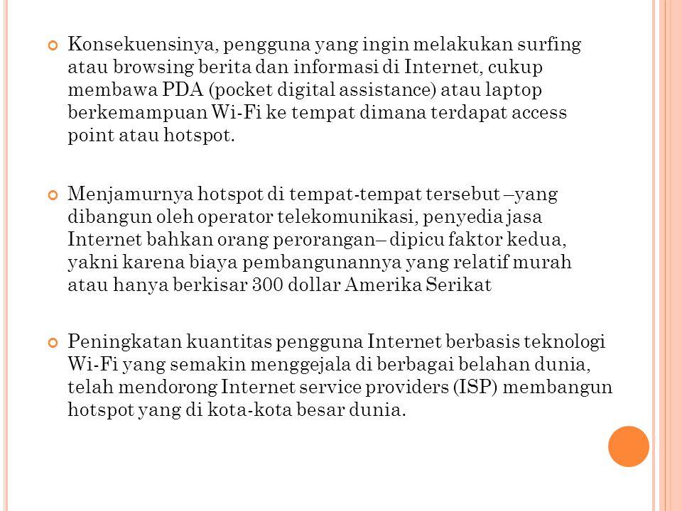 Konsekuensinya, pengguna yang ingin melakukan surfing atau browsing berita dan informasi di Internet, cukup membawa PDA (pocket digital assistance) at