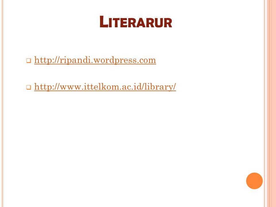 L ITERARUR hhttp://ripandi.wordpress.com hhttp://www.ittelkom.ac.id/library/