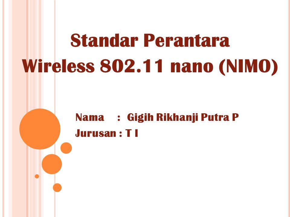 Standar Perantara Wireless 802.11 nano (NIMO) Nama : Gigih Rikhanji Putra P Jurusan : T I