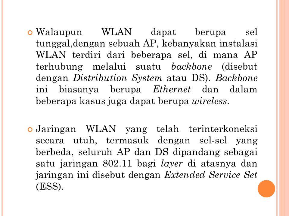 Walaupun WLAN dapat berupa sel tunggal,dengan sebuah AP, kebanyakan instalasi WLAN terdiri dari beberapa sel, di mana AP terhubung melalui suatu backb
