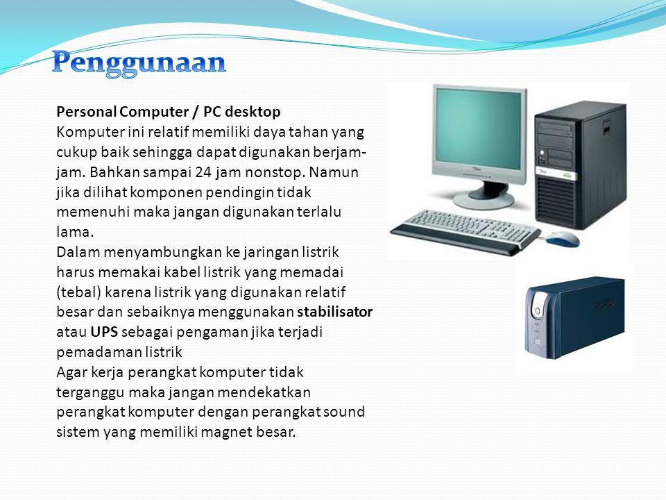 Laptop/notebook Jenis komputer ini memiliki rangkaian yang kecil sehingga mempengaruhi pula ukuran pendingin dan lubang sirkulasi.